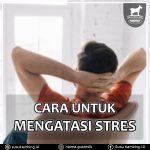 Cara Untuk Mengatasi Stres