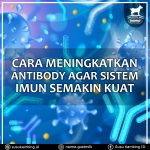 Cara Meningkatkan Antibodi Agar Sistem Imun Semakin Kuat